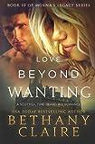 Love Beyond Wanting: A Scottish Time Travel Romance (Morna's Legacy Series) (Volume 10)