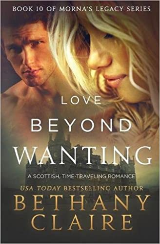 Love Beyond Wanting A Scottish Time Travel Romance Mornas Legacy Series Volume 10 Bethany Claire 9781947731592 Amazon Books