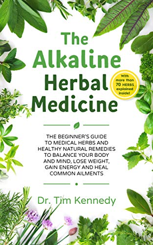The Alkaline Herbal Medicine: The Beginners Guide to