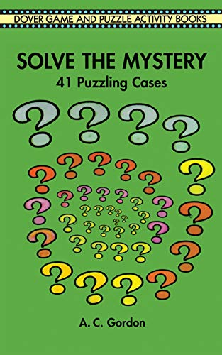Solve the Mystery: 41 Puzzling Cases (Dover Children's Activity Books) (Problem Child Best Scenes)