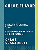 img - for Chloe Flavor: Saucy, Spicy, Crunchy, Vegan book / textbook / text book