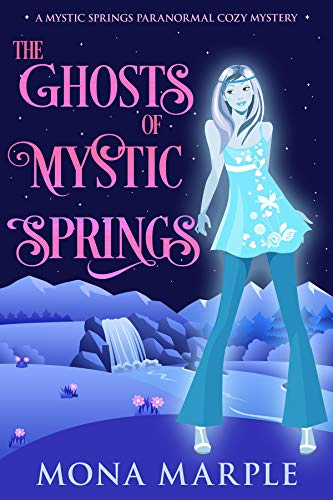 The Ghosts of Mystic Springs (A Mystic Springs Paranormal Cozy Mystery)