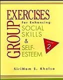 Group Exercises for Enhancing Social Skills and Self-Esteem : Vol 2, Khalsa, SiriNam S., 1568870566