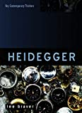 Heidegger: Thinking of Being (Key Contemporary Thinkers)