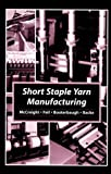Short Staple Yarn Manufacturing, McCreight, Dan J. and Feil, Ralph W., 0890898537