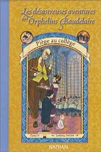 """Afficher """"Les Désastreuses aventures des Orphelins Baudelaire n° 5 Piège au collège"""""""