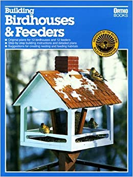 Building Birdhouses and Feeders (Ortho Library) by Edward A. Baldwin (1990-04-03)