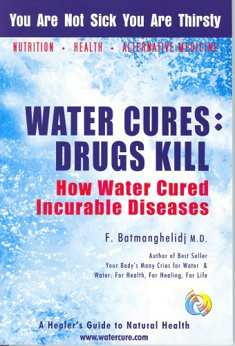 Water Cures: Drugs Kill: How Water Cured Incurable Diseases PDF