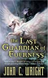 The Last Guardian of Everness, John C. Wright, 0812579879