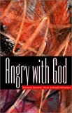 Angry with God, Michele Novotni and Randy Petersen, 1576832228
