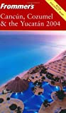Frommer's Cancun, Cozumel and the Yucatan 2004, Lynne Bairstow and David Baird, 0764537350