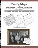 Family Maps of Delaware County, Indiana, Deluxe Edition : With Homesteads, Roads, Waterways, Towns, Cemeteries, Railroads, and More, Boyd, Gregory A., 1420311026