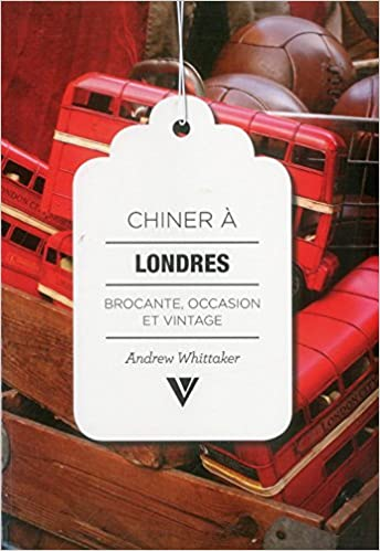 Chiner A Londres Brocante Occasion Et Vintage Amazon Fr