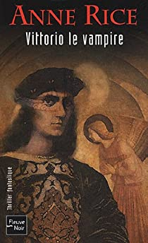 Les Nouveaux Contes des vampires, tome 2 : Vittorio le vampire  par Rice