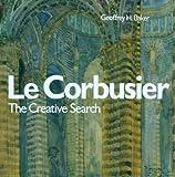 Le Corbusier - Creative Search, Geoffrey H. Baker, 0419177302