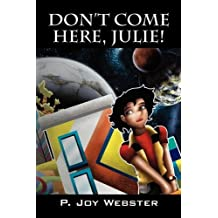Don't Come Here, Julie by P. Joy Webster (2009-07-31)