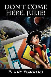 Don't Come Here, Julie by P. Joy Webster (2009-07-31)