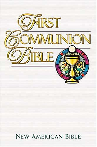 First Communion Bible Children Ages 7 To 8 Celebrating Their First Communion Will Treasure This Handsome New American Bible