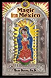 img - for Magic from Mexico--New Edition: Spells, Prayers & Recipes book / textbook / text book