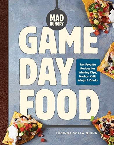 Mad Hungry: Game Day Food: Fan-Favorite Recipes for Winning Dips, Nachos, Chili,...