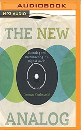 The new analog listening and reconnecting in a digital world the new analog listening and reconnecting in a digital world damon krukowski 0191091476727 amazon books fandeluxe Choice Image