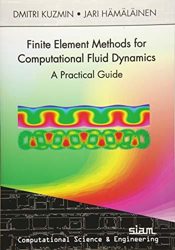 Finite Element Methods for Computational Fluid Dynamics: A Practical Guide (The Finite Element Method For Fluid Dynamics)