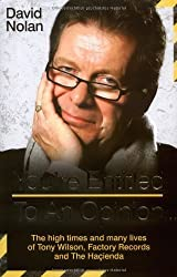 Tony Wilson - You're Entitled to an Opinion by David Nolan (2009) Hardcover