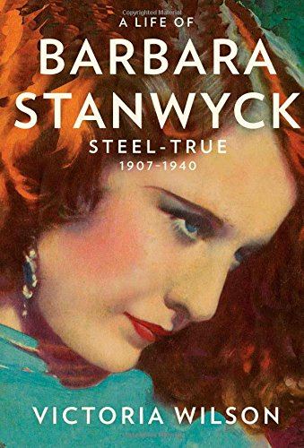 Image of A Life of Barbara Stanwyck: Steel-True 1907-1940