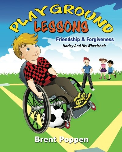 Playground Lessons-Friendship and Forgiveness: Harley and His Wheelchair (Reading For Great Chairs)