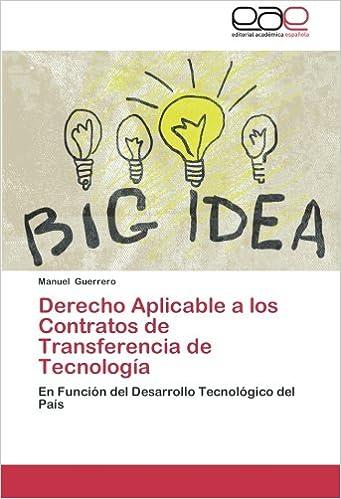 Derecho Aplicable a los Contratos de Transferencia de Tecnología: En Función del Desarrollo Tecnológico del País (Spanish Edition): Manuel Guerrero: ...