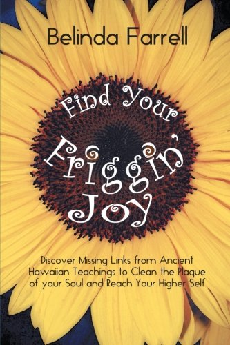 Find Your Friggin' Joy: Discover Missing Links from Ancient Hawaiian Teachings to (Plaque Link)