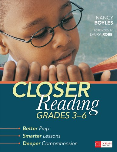 Download Closer Reading, Grades 3-6: Better Prep, Smarter Lessons, Deeper Comprehension (Corwin Literacy) Pdf