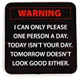 Warning Coaster 'I can only please one person a day. Today isn't your day.'