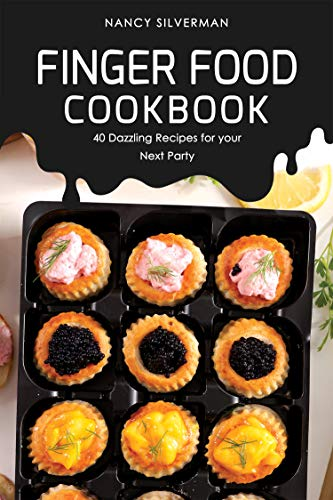 Finger Food Cookbook: 40 Dazzling Recipes for your Next Party ()