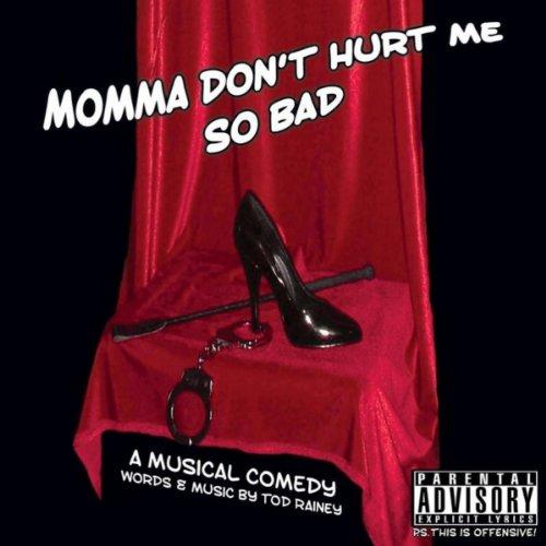 Momma Dont Hurt Me So Bad By Tod Rainey On Amazon Music Amazoncom