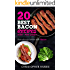The 20 Best Bacon Recipes Ever - Man Candy: Bacon the only food you add to food to make it better!