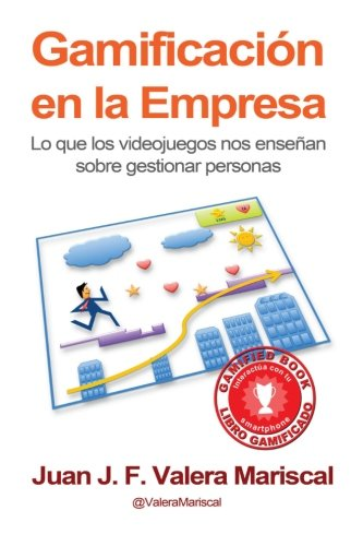 Gamificacion en la Empresa: Lo que los videojuegos nos enseñan sobre gestionar personas (Spanish Edition) [Juan J. F. Valera Mariscal] (Tapa Blanda)