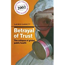 Betrayal of Trust: The Collapse of Global Public Health by Laurie Garrett (2003-01-01)