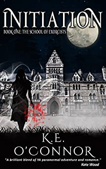 Initiation: The School of Exorcists (YA paranormal romance and adventure, Book 1) by [O'Connor, K E]