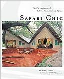 img - for Safari Chic: Wild Exteriors and Polished Interiors of Africa by Jordan, Bibi, Heminway, John (2000) Hardcover book / textbook / text book