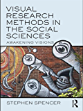 Visual Research Methods in the Social Sciences: Awakening Visions