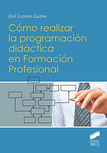 Cómo realizar la programación didáctica en Formación Profesional (Ciclos formativos y Bachillerato. Libros de Texto) Tapa blanda – 23 ene 2018 José Lozano Luzón STMES|#Editorial Sintesis 8491711074 Education