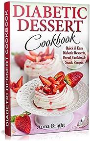 Diabetic Dessert Cookbook: Quick and Easy Diabetic Desserts, Bread, Cookies and Snacks Recipes. Enjoy Keto, Lo