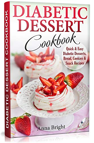 Diabetic Dessert Cookbook Quick And Easy Diabetic Desserts Bread Cookies And Snacks Recipes Enjoy Keto Low Carb And Gluten Free Desserts