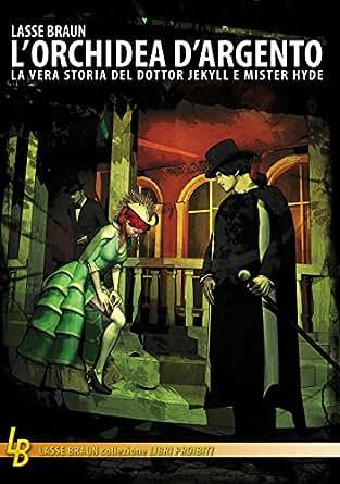 orchidea d'argento: La vera storia del Dottor Jekyll e Mister Hyde