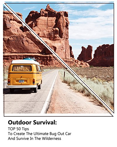 Outdoor Survival: TOP 50 Tips To Create The Ultimate Bug Out Car And Survive In The Wilderness: (Survival Guide, Outdoor Survival Skills, How To Survive) (Off Grid Living, Survival Prepping ) by [Newton, Julian , Forman, Lewis ]