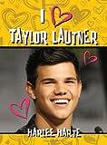 I (Heart) Taylor Lautner, Harlee Harte, 160747705X
