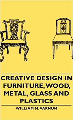 Creative Design in Furniture, Wood, Metal, Glass and Plastics