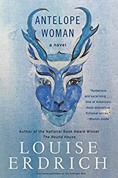 Antelope Woman: A Novel by [Erdrich, Louise]