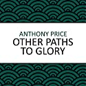 Other Paths to Glory Audiobook by Anthony Price Narrated by Simon Schatzberger